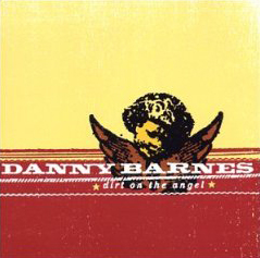 Danny Barnes - Dirt on the Angel